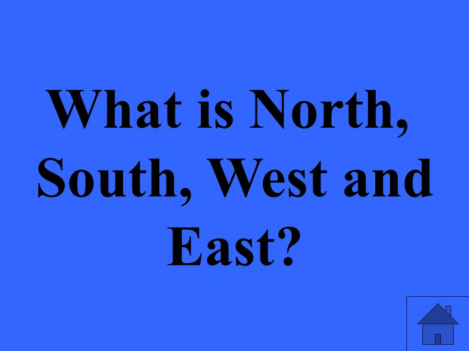 What is North, South, West and East