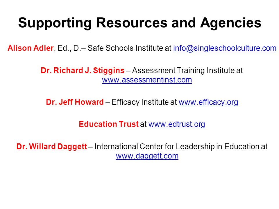 Supporting Resources and Agencies Alison Adler, Ed., D.– Safe Schools Institute at info@singleschoolculture.cominfo@singleschoolculture.com Dr.