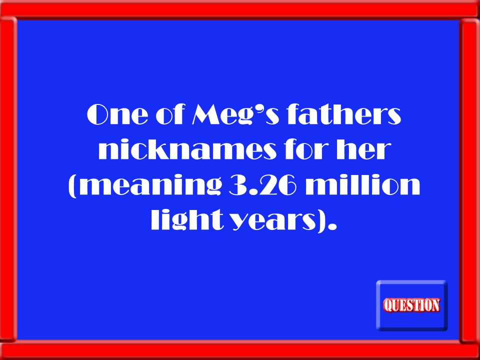 One of Megs fathers nicknames for her (meaning 3.26 million light years).