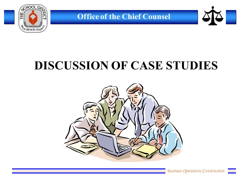 Business Operations/Construction Office of the Chief Counsel DISCUSSION OF CASE STUDIES