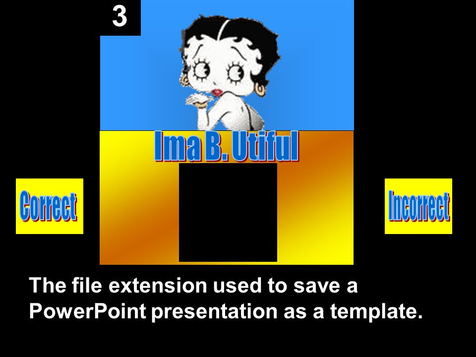 3 The file extension used to save a PowerPoint presentation as a template.