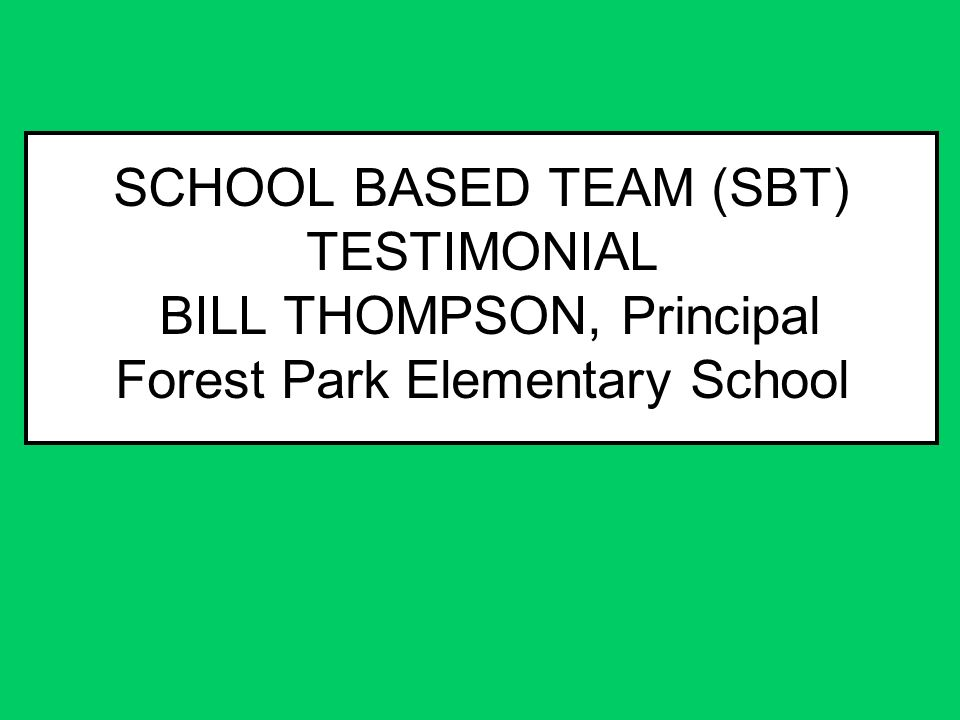 SCHOOL BASED TEAM (SBT) TESTIMONIAL BILL THOMPSON, Principal Forest Park Elementary School