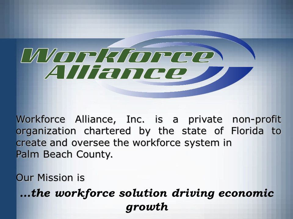 …the workforce solution driving economic growth Workforce Alliance, Inc.