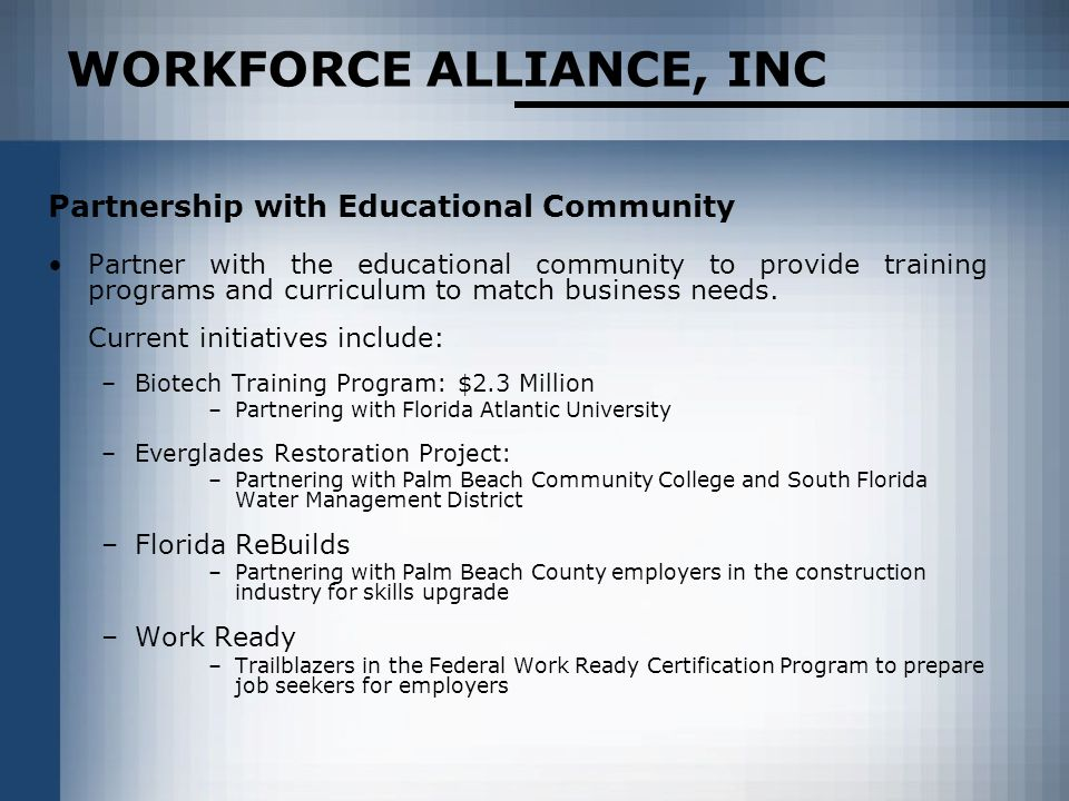 WORKFORCE ALLIANCE, INC Partnership with Educational Community Partner with the educational community to provide training programs and curriculum to match business needs.