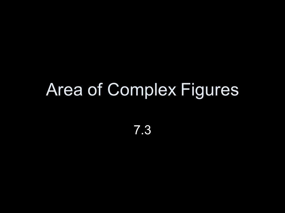 Area of Complex Figures 7.3