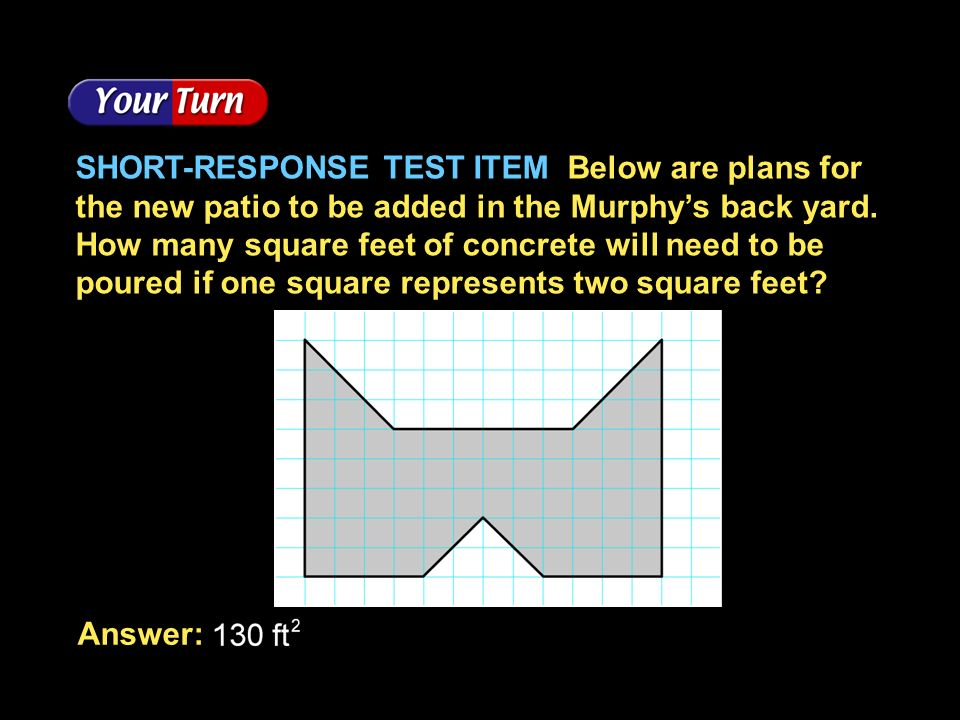 SHORT-RESPONSE TEST ITEM Below are plans for the new patio to be added in the Murphys back yard. How many square feet of concrete will need to be pour