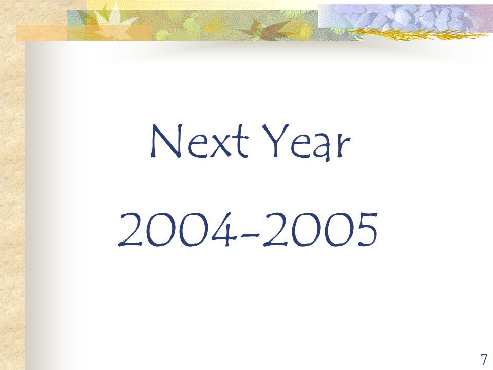 7 Next Year 2004-2005