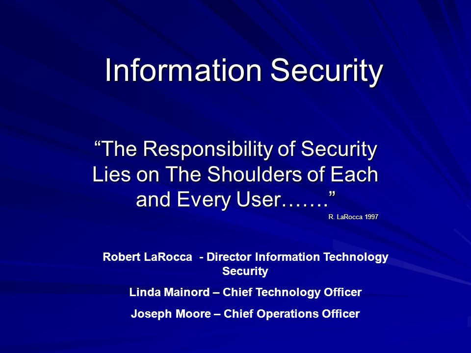 Information Security The Responsibility of Security Lies on The Shoulders of Each and Every User…….