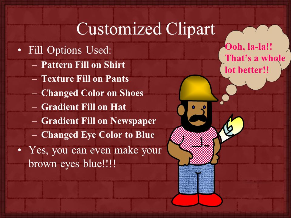 Fill Color Options Click on the Fill Color arrow to display the fill color options menu. I definitely need a new look!!!! Click on Fill Effects to giv