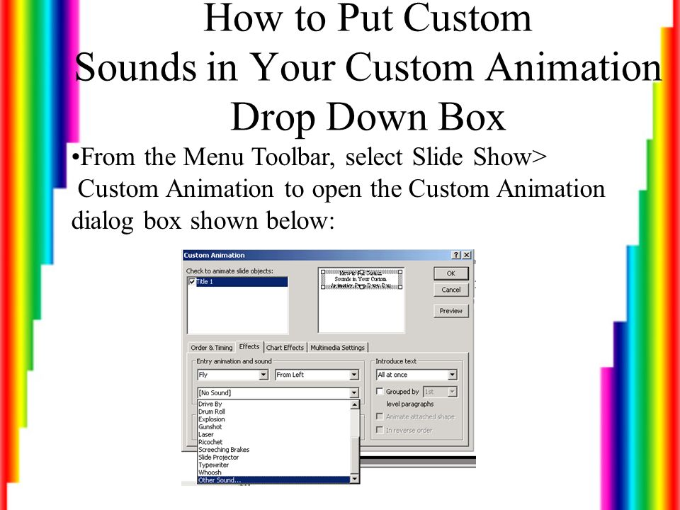 Adding Custom Sounds Makes Presentations Unique Through the Slide Show>Custom Animation menu, inserting sounds can be a snap.