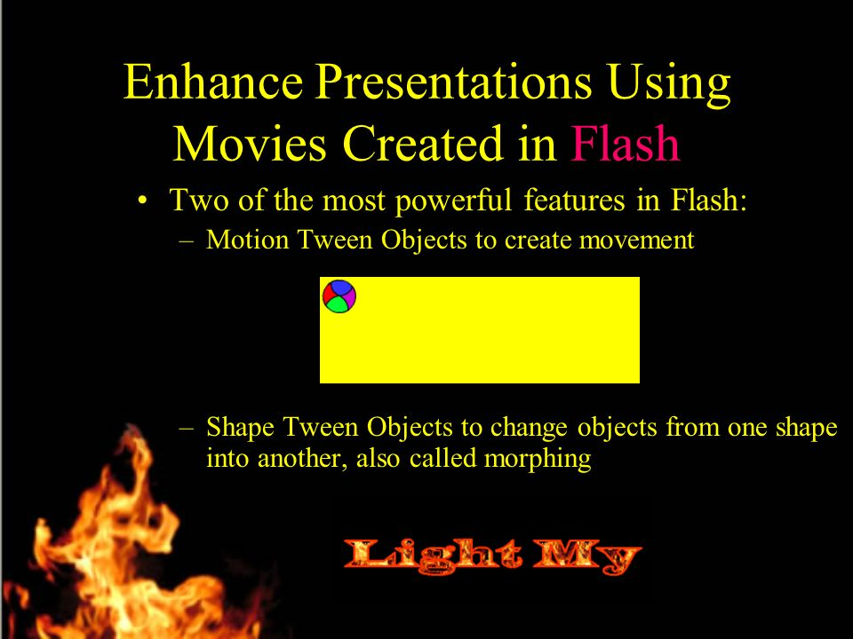 Enhancing Presentations Using Web Authoring Software Macromedia Fireworks –Lets users import files from all major graphics formats and manipulate both vector and bitmap images to quickly create graphics and interactivity –Touch up photos with Replace Color and Red Eye Removal tools –Creates animated graphics with little effort