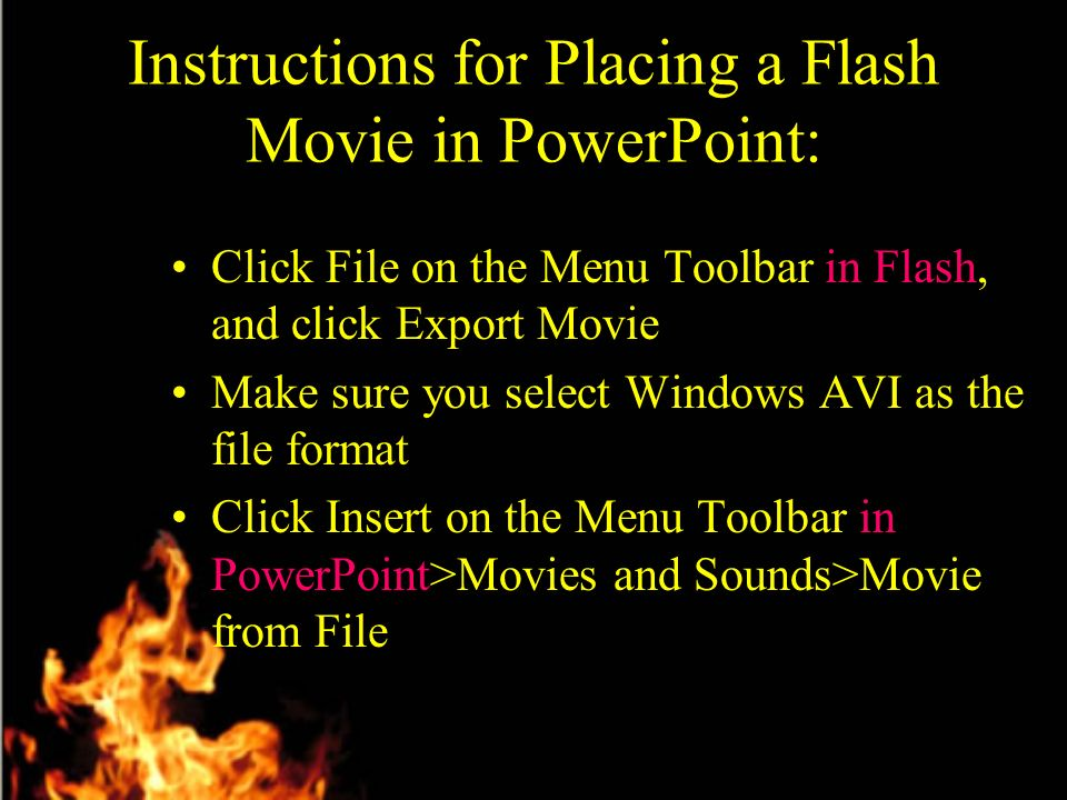 Enhance Presentations Using Movies Created in Flash Two of the most powerful features in Flash: –Motion Tween Objects to create movement –Shape Tween