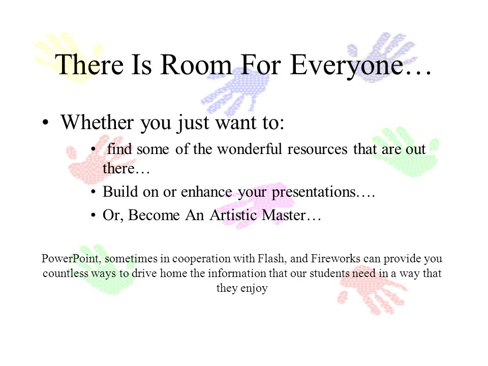 Now That Youre An Expert… Well maybe not an expert quite yet, but we hope that you can at least see the potential for adding a personalized touch to present to your students As you can see, there are more ways to customize and spice up your presentations and more details than we can possibly cover in the time allowed Please use this information to go forward and use your creative side to bring some animation into your life.