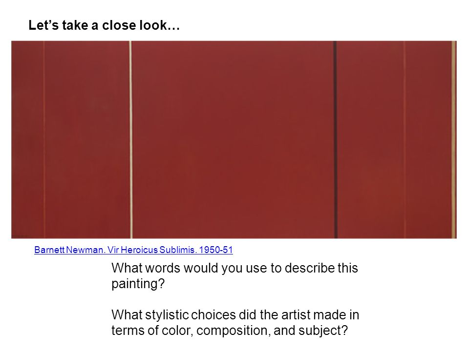 Lets take a close look… Barnett Newman. Vir Heroicus Sublimis.