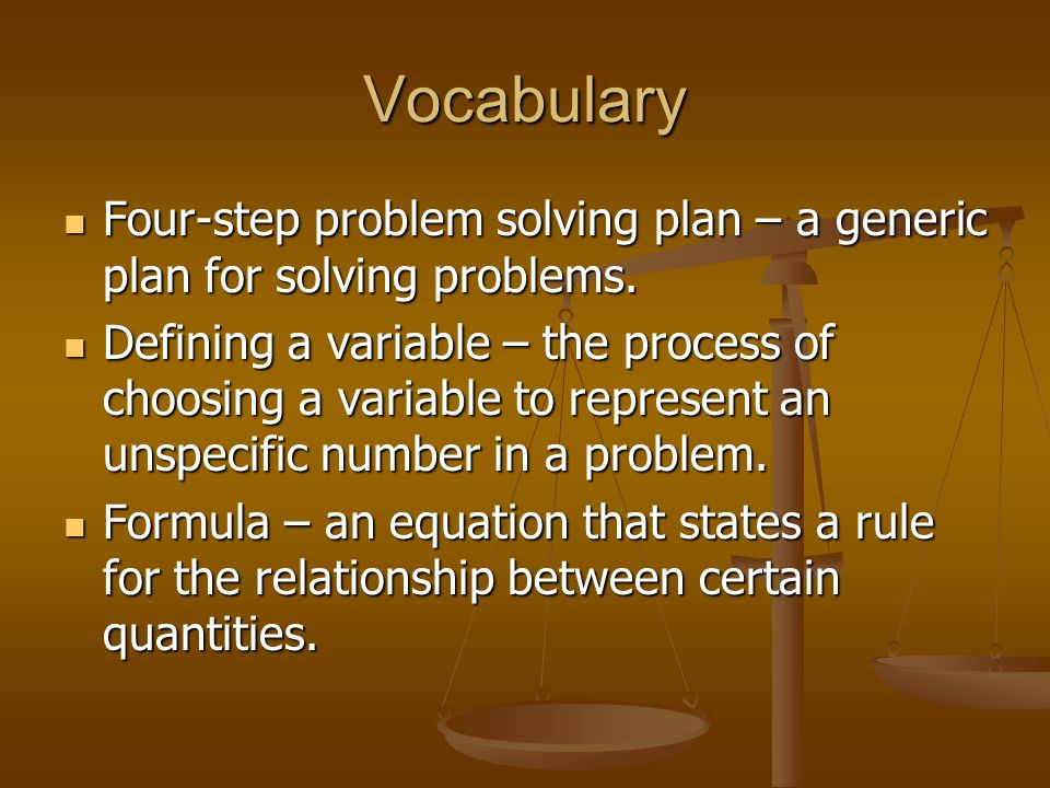 Vocabulary Four-step problem solving plan – a generic plan for solving problems.