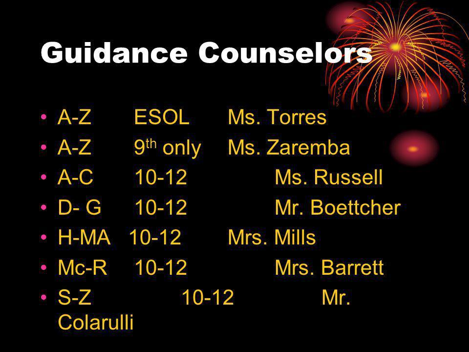 Guidance Counselors A-ZESOLMs. Torres A-Z9 th onlyMs. Zaremba A-C10-12Ms. Russell D- G10-12Mr. Boettcher H-MA 10-12 Mrs. Mills Mc-R10-12Mrs. Barrett S