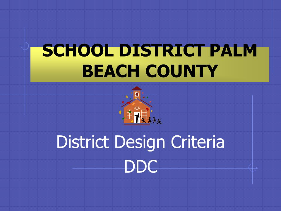 SCHOOL DISTRICT PALM BEACH COUNTY District Design Criteria DDC