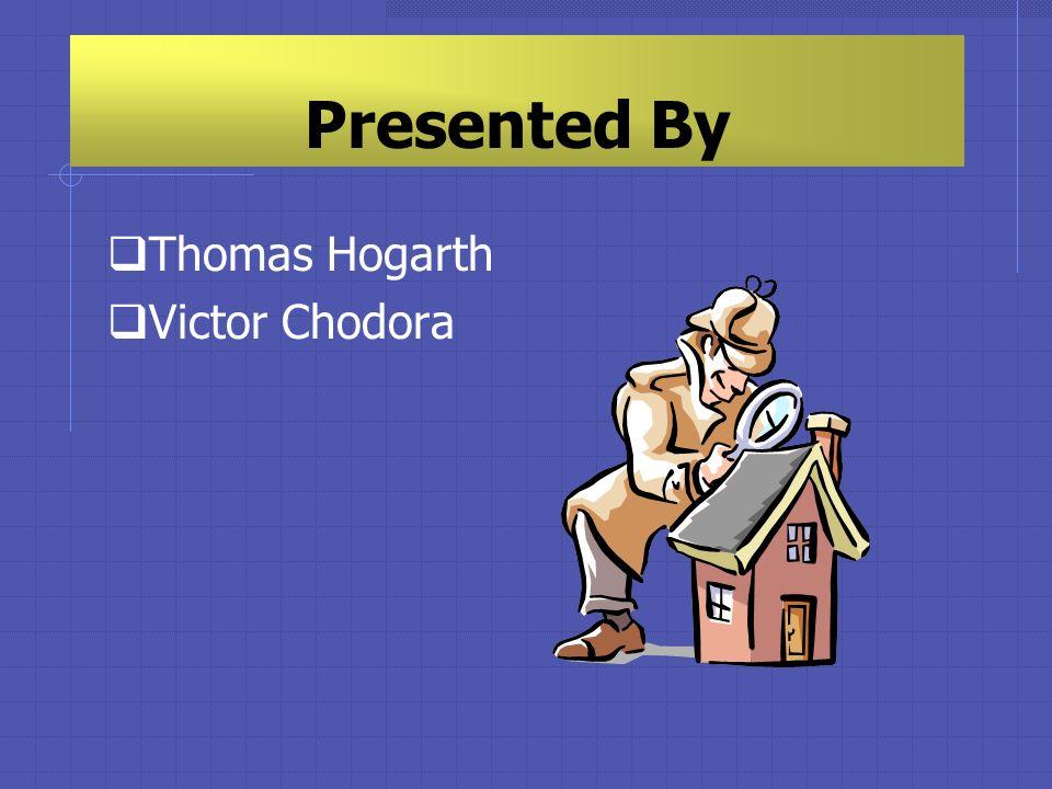 Presented By Thomas Hogarth Victor Chodora
