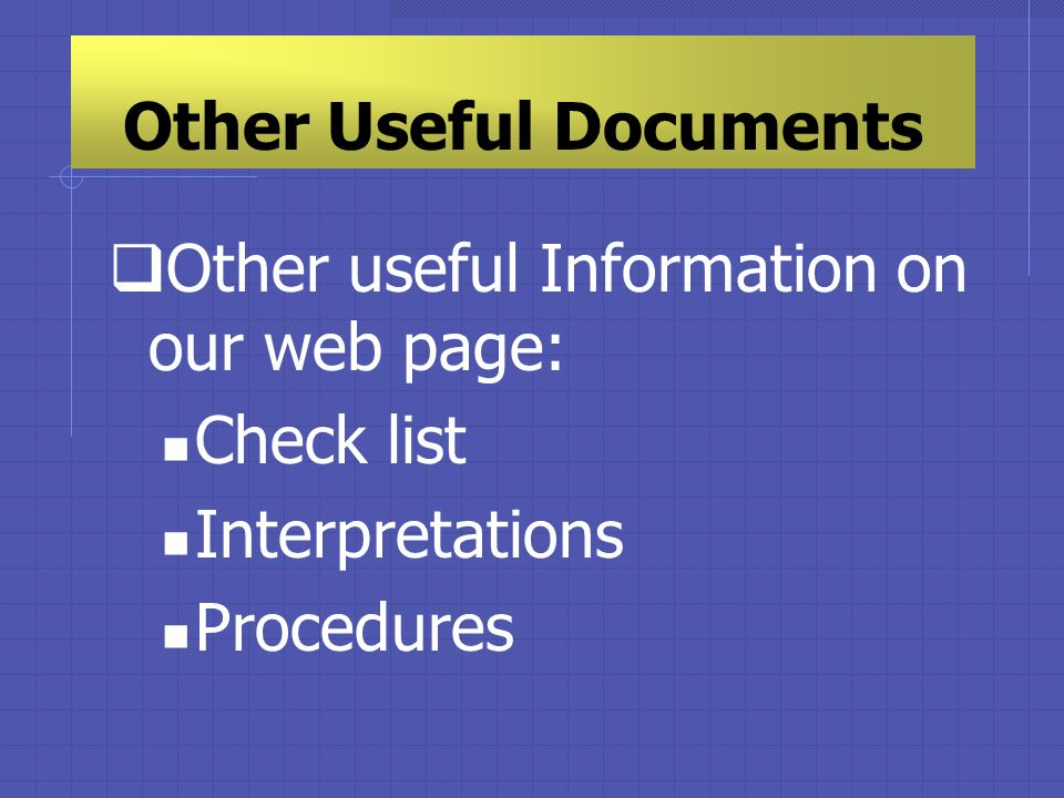 Other Useful Documents Other useful Information on our web page: Check list Interpretations Procedures