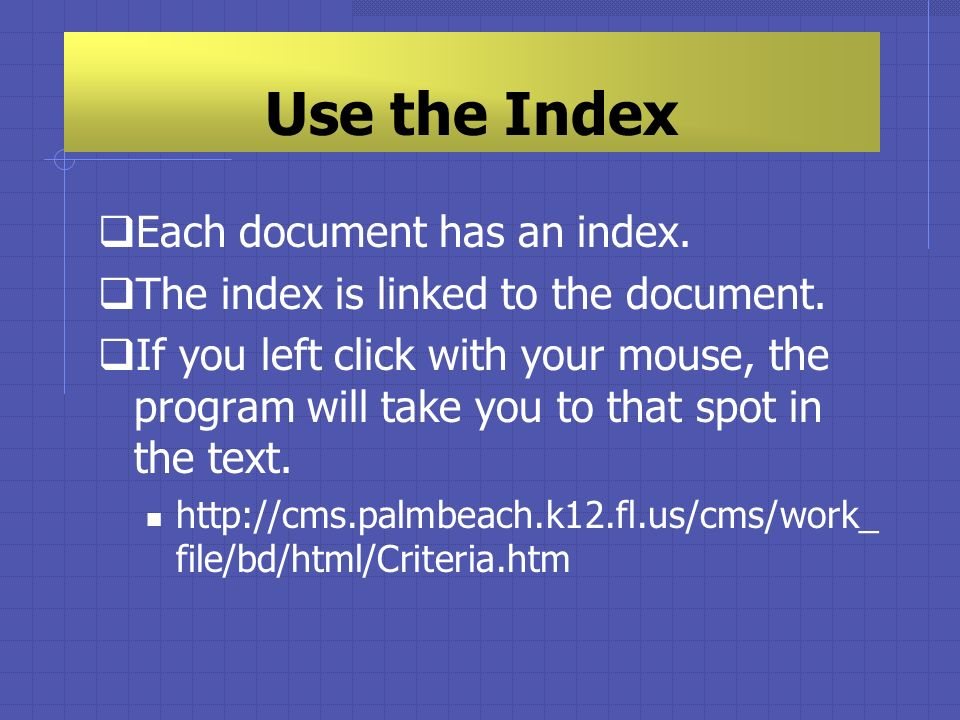 Use the Index Each document has an index. The index is linked to the document.