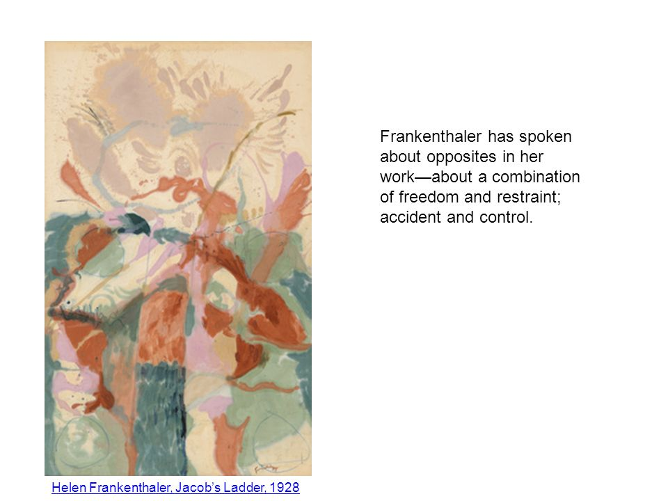 Frankenthaler has spoken about opposites in her workabout a combination of freedom and restraint; accident and control.