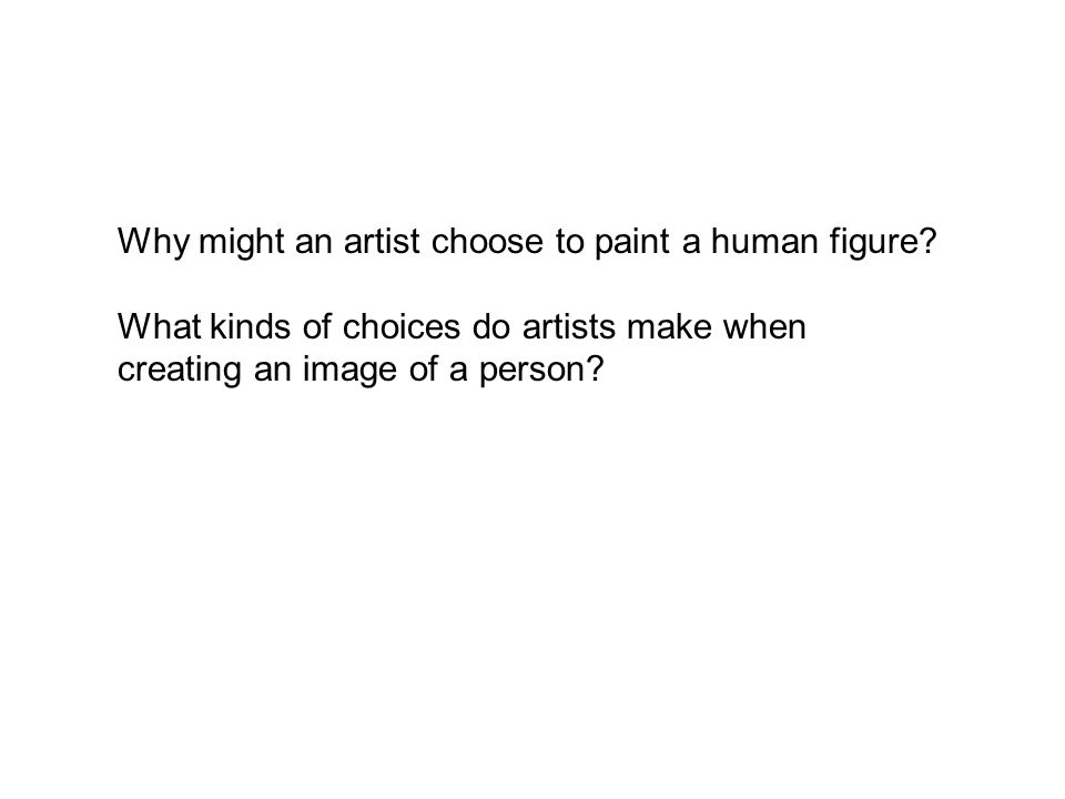 Why might an artist choose to paint a human figure.