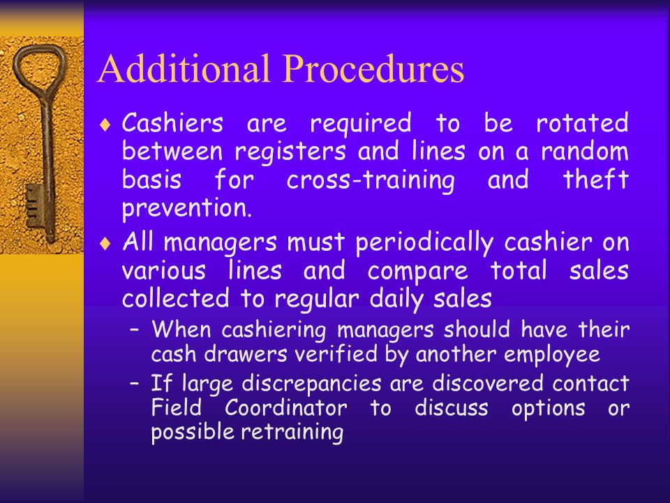 Additional Procedures Cashiers are required to be rotated between registers and lines on a random basis for cross-training and theft prevention. All m