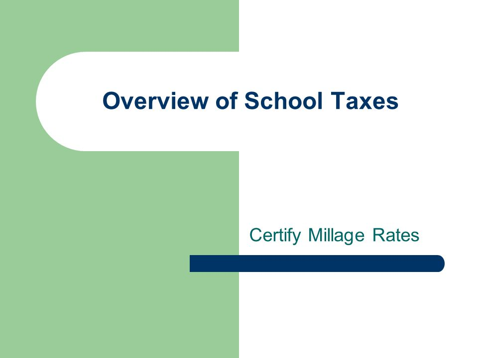 Overview of School Taxes Certify Millage Rates