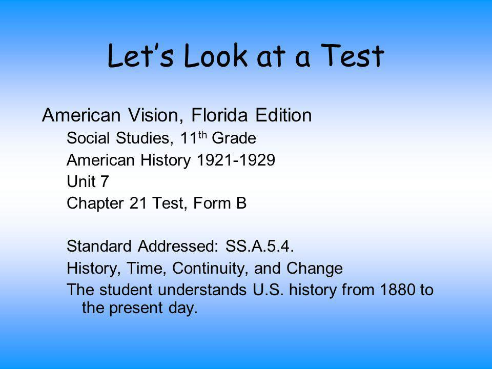 Lets Look at a Test American Vision, Florida Edition Social Studies, 11 th Grade American History 1921-1929 Unit 7 Chapter 21 Test, Form B Standard Ad