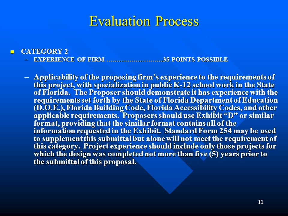 11 Evaluation Process CATEGORY 2 CATEGORY 2 –EXPERIENCE OF FIRM ………………………35 POINTS POSSIBLE –Applicability of the proposing firms experience to the requirements of this project, with specialization in public K-12 school work in the State of Florida.