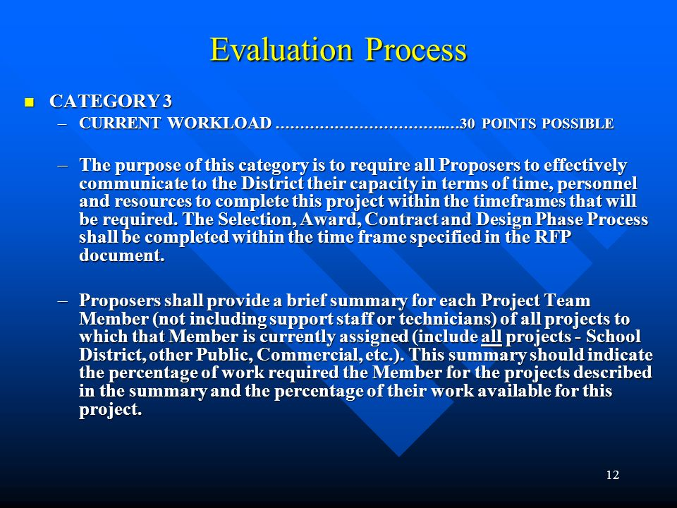 12 Evaluation Process CATEGORY 3 CATEGORY 3 –CURRENT WORKLOAD ……………………………..…30 POINTS POSSIBLE –The purpose of this category is to require all Propose