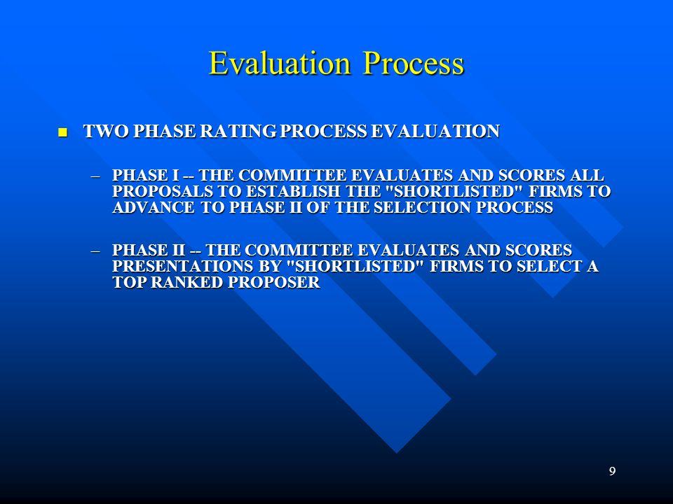 9 Evaluation Process TWO PHASE RATING PROCESS EVALUATION TWO PHASE RATING PROCESS EVALUATION –PHASE I -- THE COMMITTEE EVALUATES AND SCORES ALL PROPOS