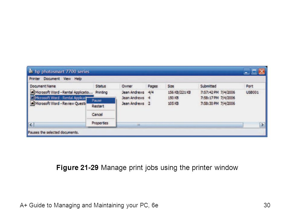 A+ Guide to Managing and Maintaining your PC, 6e30 Figure 21-29 Manage print jobs using the printer window