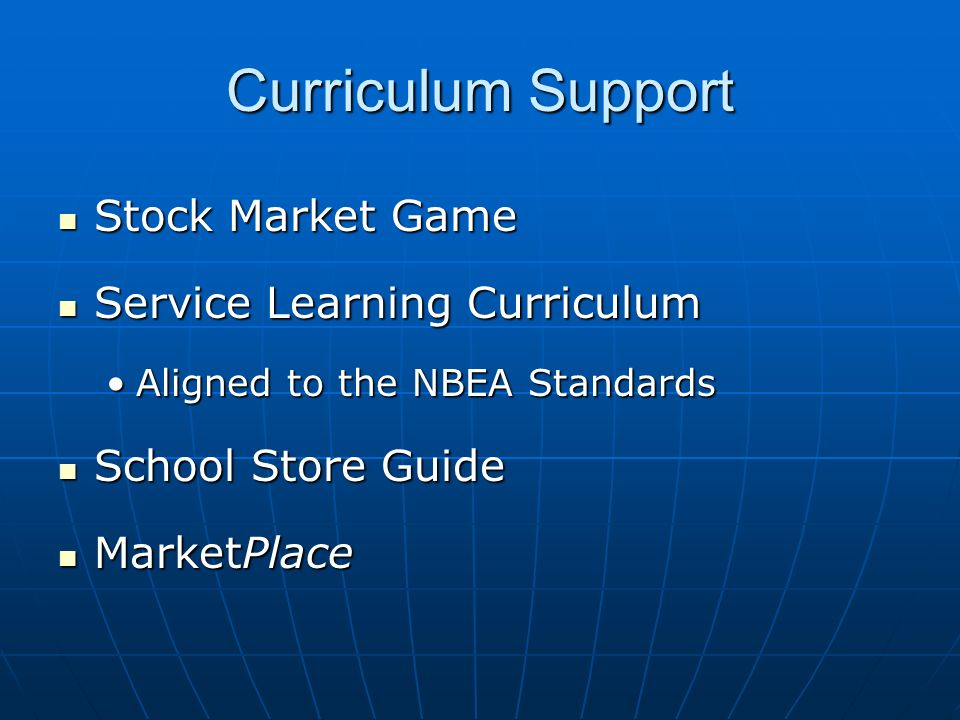 Curriculum Support Stock Market Game Stock Market Game Service Learning Curriculum Service Learning Curriculum Aligned to the NBEA StandardsAligned to the NBEA Standards School Store Guide School Store Guide MarketPlace MarketPlace