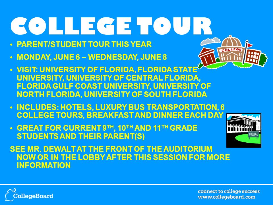 COLLEGE TOUR PARENT/STUDENT TOUR THIS YEAR MONDAY, JUNE 6 – WEDNESDAY, JUNE 8 VISIT: UNIVERSITY OF FLORIDA, FLORIDA STATE UNIVERSITY, UNIVERSITY OF CE