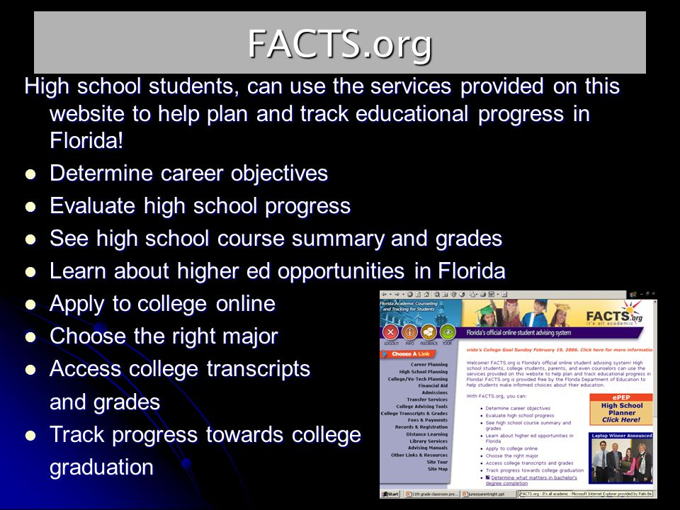 FACTS.org High school students, can use the services provided on this website to help plan and track educational progress in Florida.