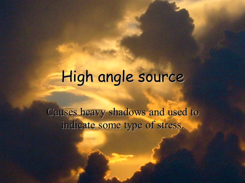 High angle source Causes heavy shadows and used to indicate some type of stress.