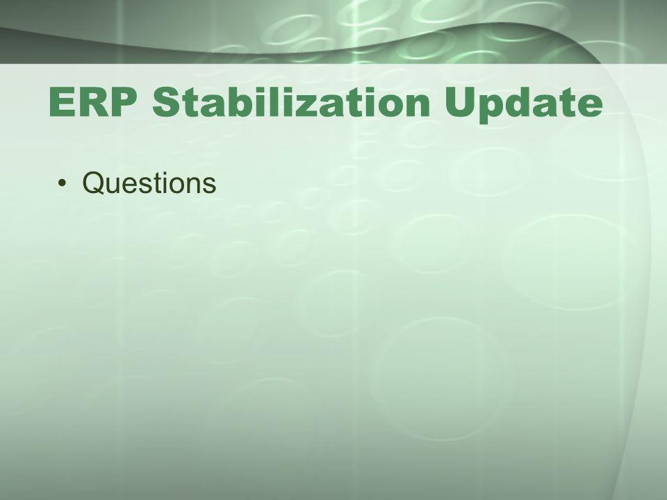 ERP Stabilization Update Questions