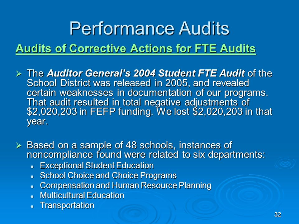 32 Performance Audits Audits of Corrective Actions for FTE Audits The Auditor Generals 2004 Student FTE Audit of the School District was released in 2005, and revealed certain weaknesses in documentation of our programs.