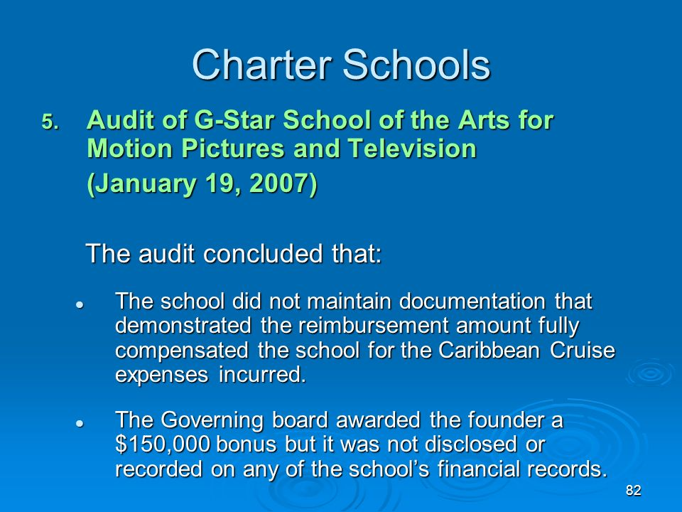 82 Charter Schools 5. Audit of G-Star School of the Arts for Motion Pictures and Television (January 19, 2007) The audit concluded that: The audit con
