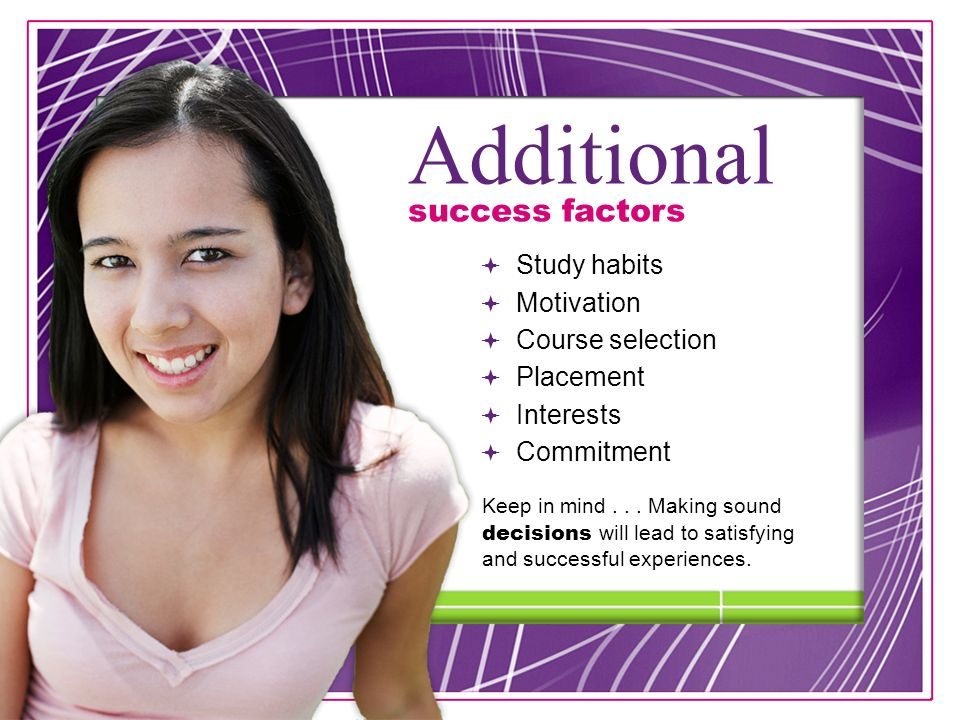 25 Study habits Motivation Course selection Placement Interests Commitment Additional success factors Keep in mind...