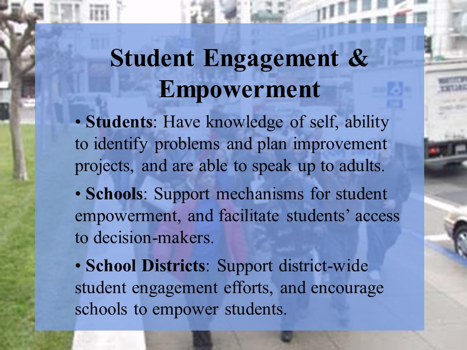 Student Engagement & Empowerment Students: Have knowledge of self, ability to identify problems and plan improvement projects, and are able to speak up to adults.
