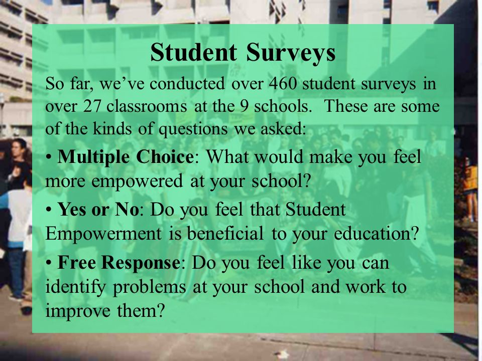 Surveys Student Surveys So far, weve conducted over 460 student surveys in over 27 classrooms at the 9 schools.