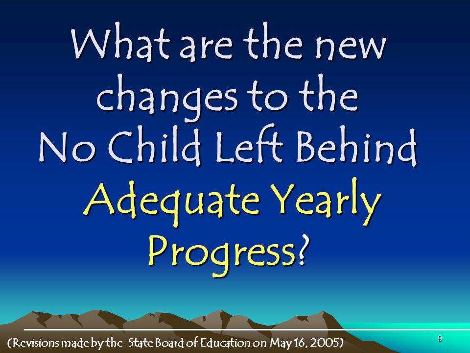 9 What are the new changes to the No Child Left Behind Adequate Yearly Progress.
