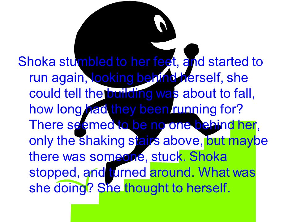 *** Finally, Shoka ended up in the closest room to where she was before, she started to look around, if Shoka could save one person….
