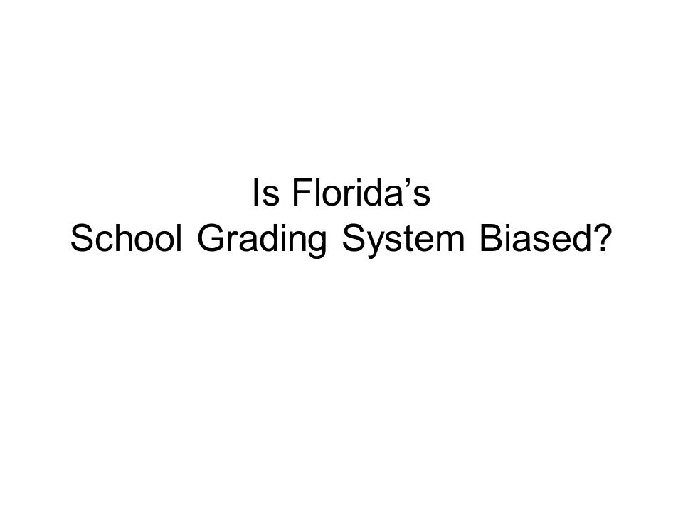 Is Floridas School Grading System Biased