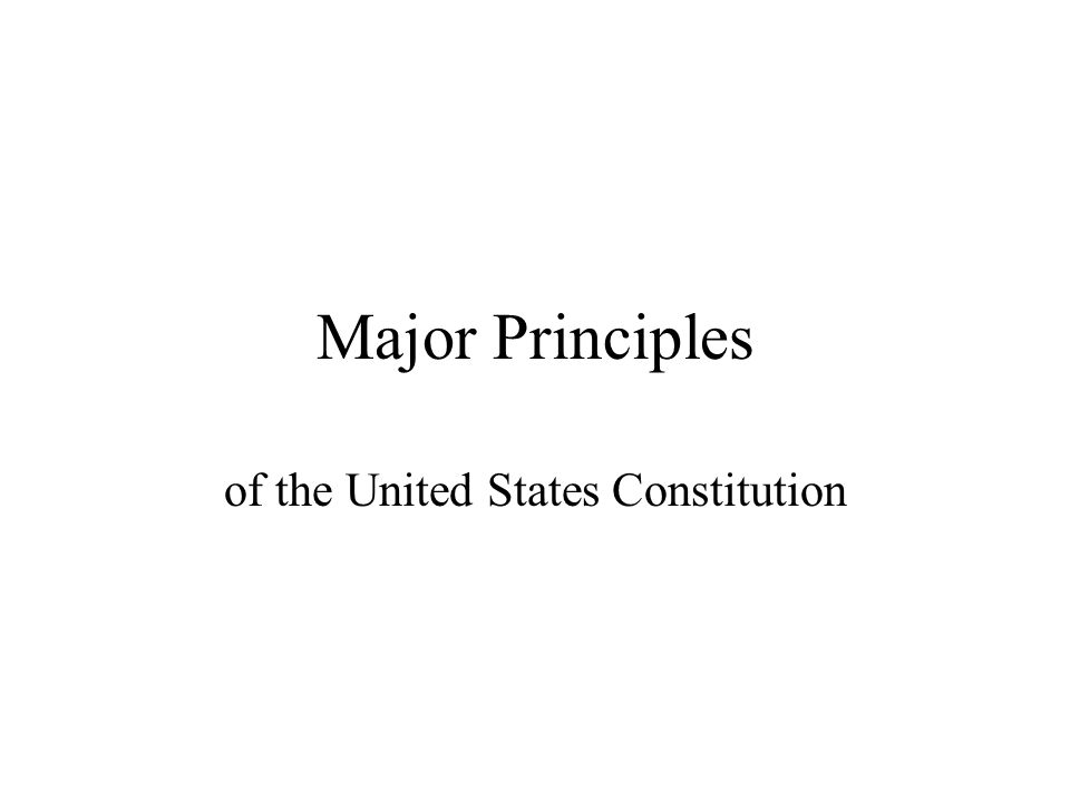 Major Principles of the United States Constitution