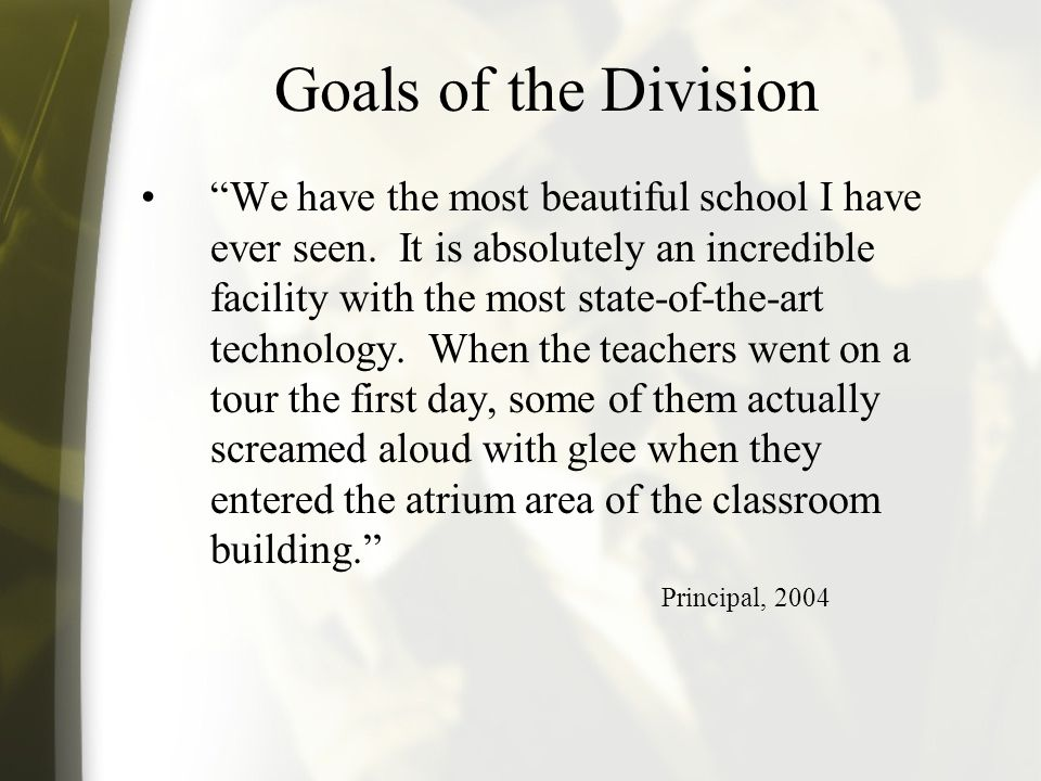 Goals of the Division We have the most beautiful school I have ever seen.