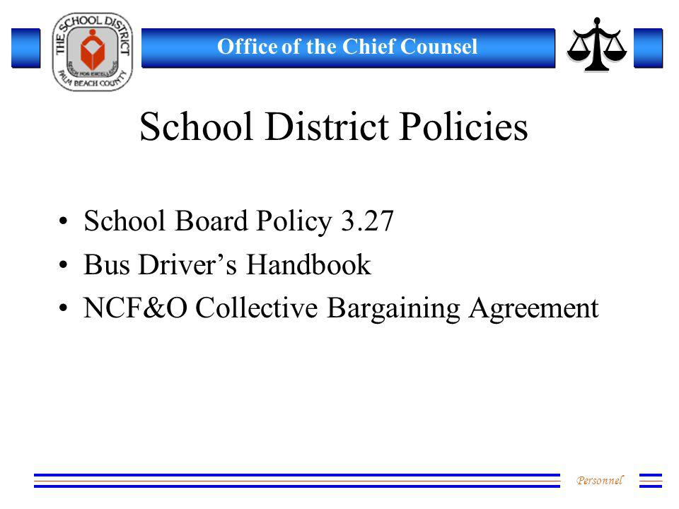 Personnel Office of the Chief Counsel School District Policies School Board Policy 3.27 Bus Drivers Handbook NCF&O Collective Bargaining Agreement