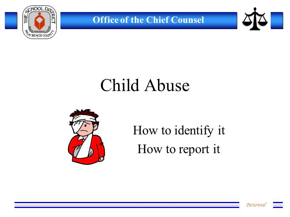 Personnel Office of the Chief Counsel Child Abuse How to identify it How to report it